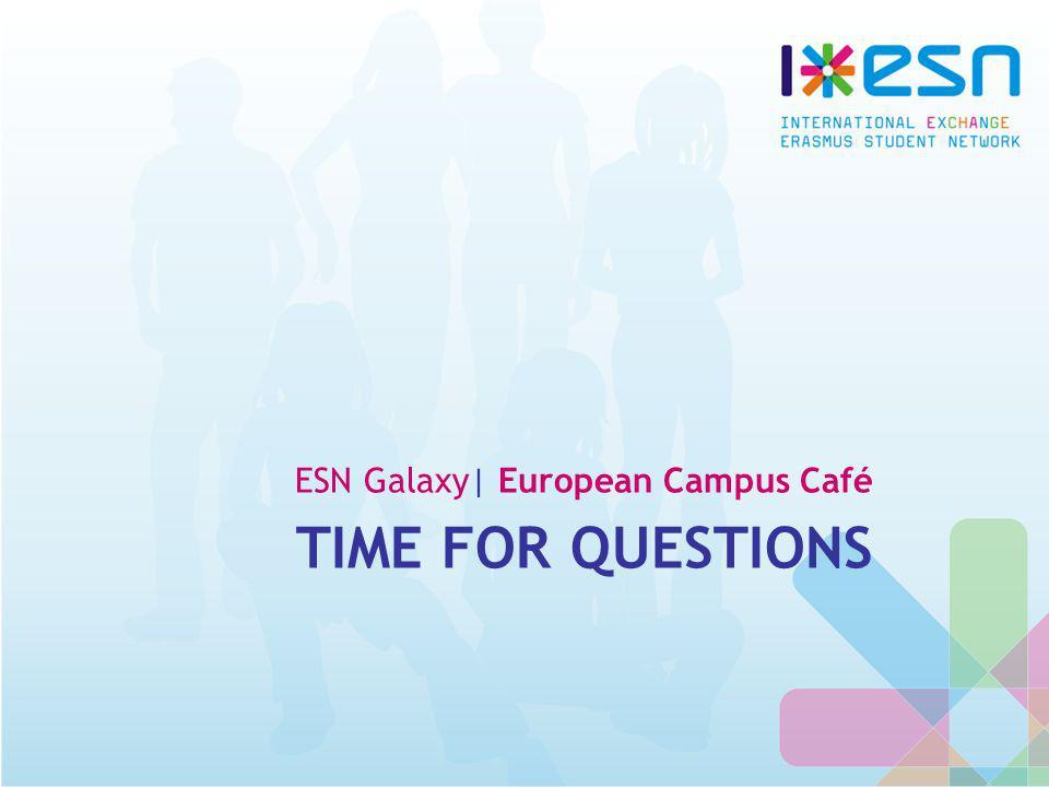 TIME FOR QUESTIONS ESN Galaxy| European Campus Café