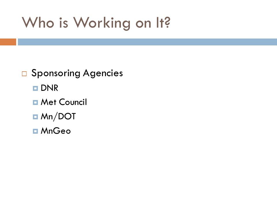 Who is Working on It Sponsoring Agencies DNR Met Council Mn/DOT MnGeo