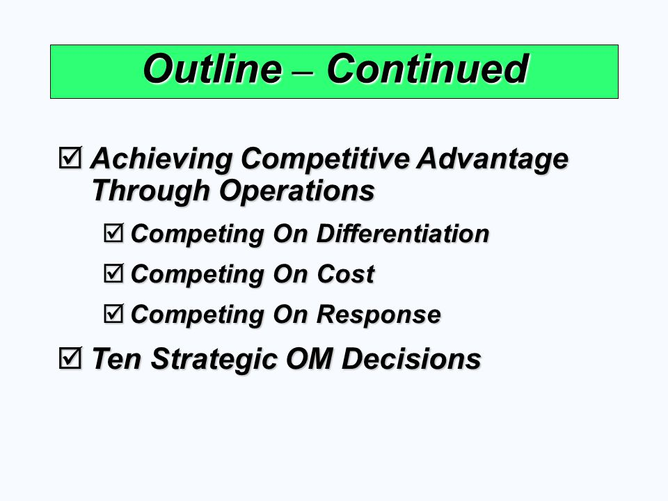 Outline – Continued Achieving Competitive Advantage Through Operations Achieving Competitive Advantage Through Operations Competing On Differentiation