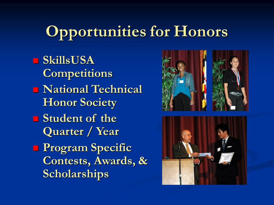 Opportunities for Honors SkillsUSA Competitions SkillsUSA Competitions National Technical Honor Society National Technical Honor Society Student of the Quarter / Year Student of the Quarter / Year Program Specific Contests, Awards, & Scholarships Program Specific Contests, Awards, & Scholarships