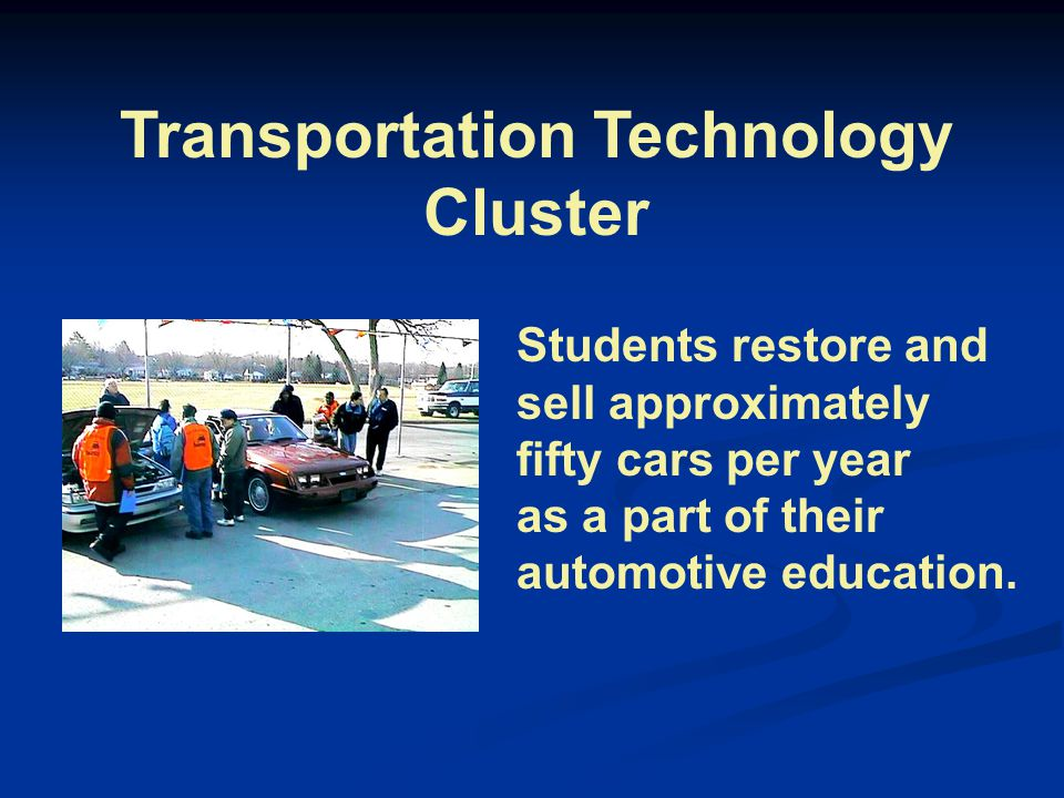 Transportation Technology Cluster Students restore and sell approximately fifty cars per year as a part of their automotive education.