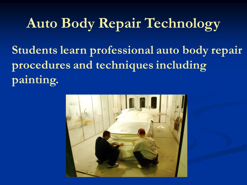 Auto Body Repair Technology Students learn professional auto body repair procedures and techniques including painting.