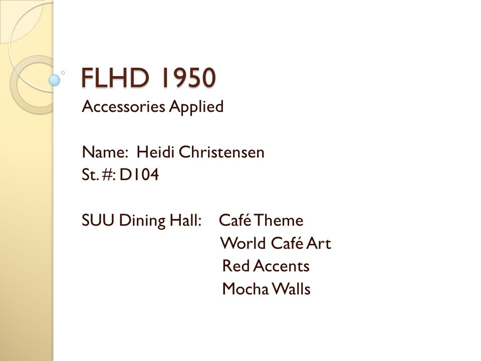 FLHD 1950 Accessories Applied Name: Heidi Christensen St. #: D104 SUU Dining Hall: Café Theme World Café Art Red Accents Mocha Walls
