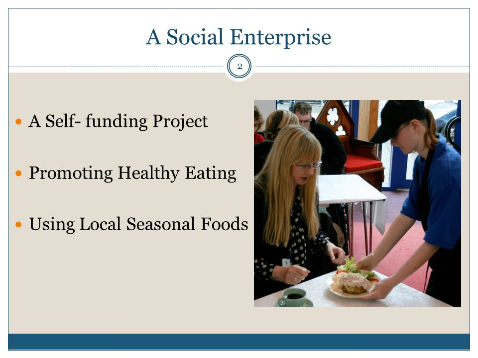 A Social Enterprise A Self- funding Project Promoting Healthy Eating Using Local Seasonal Foods 2