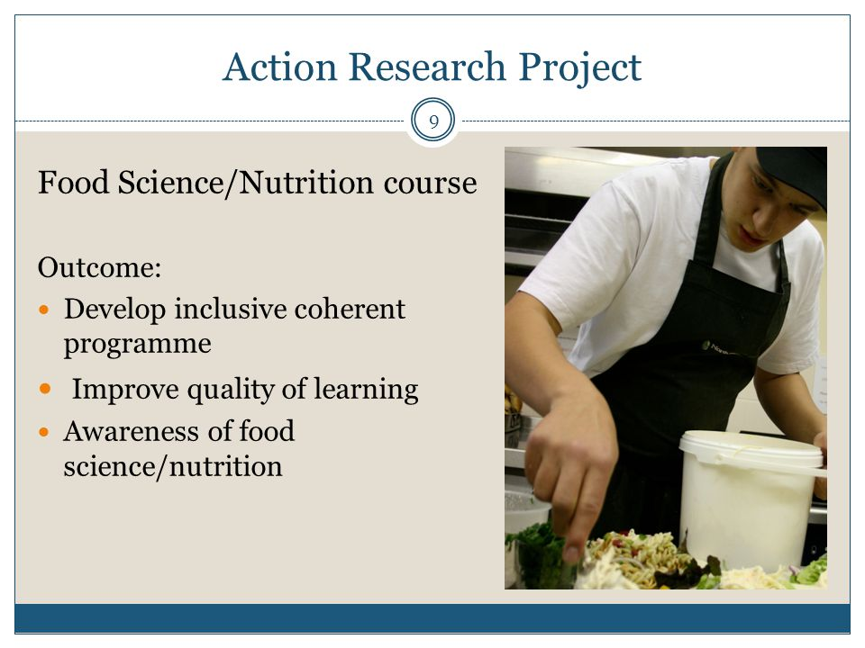 Action Research Project Food Science/Nutrition course Outcome: Develop inclusive coherent programme Improve quality of learning Awareness of food scie