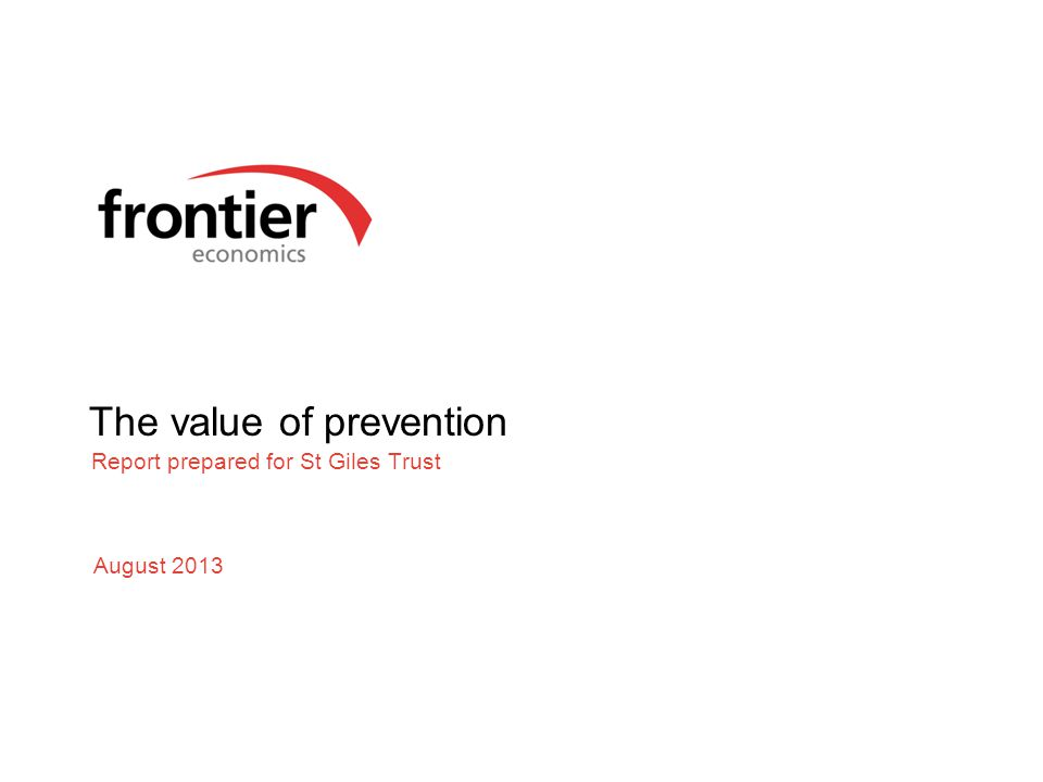 The value of prevention Report prepared for St Giles Trust August 2013