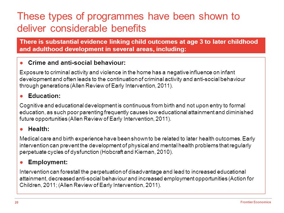 28 Frontier Economics These types of programmes have been shown to deliver considerable benefits There is substantial evidence linking child outcomes