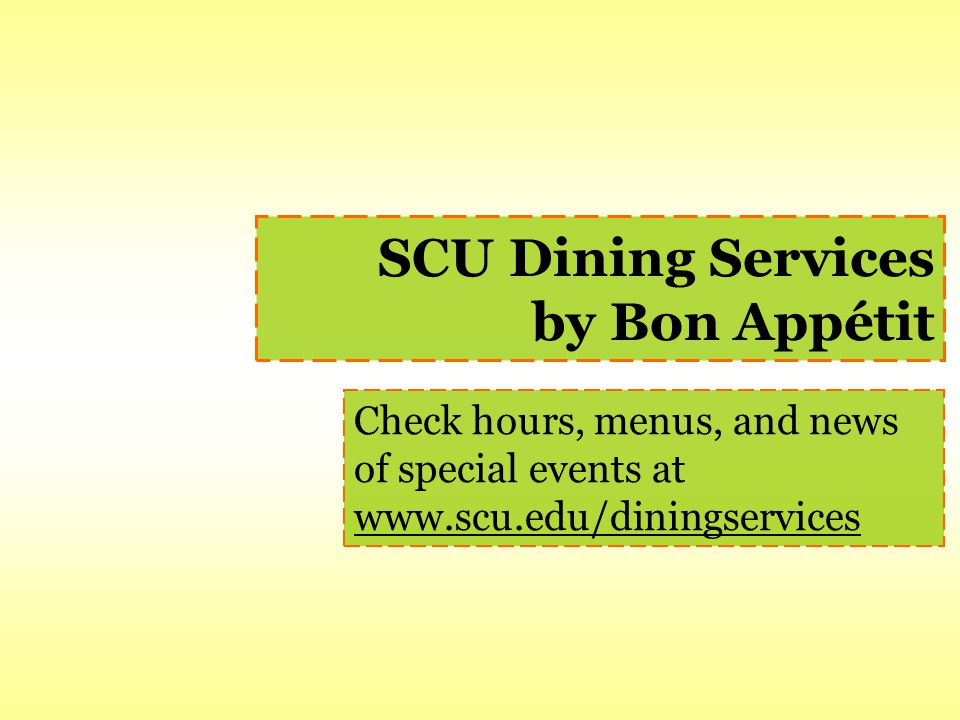 SCU Dining Services by Bon Appétit Check hours, menus, and news of special events at www.scu.edu/diningservices