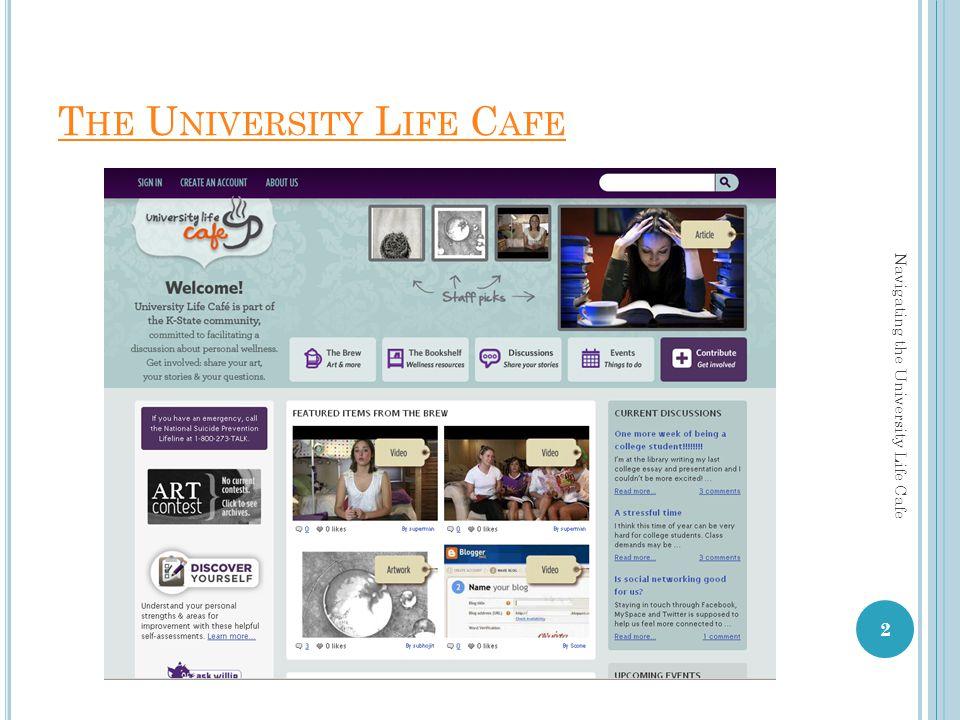T HE U NIVERSITY L IFE C AFE 2 Navigating the University Life Cafe