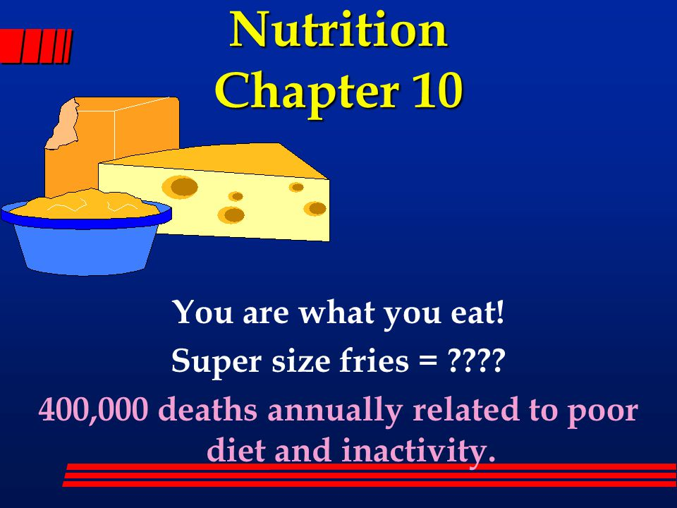 Nutrition Chapter 10 You are what you eat. Super size fries = .
