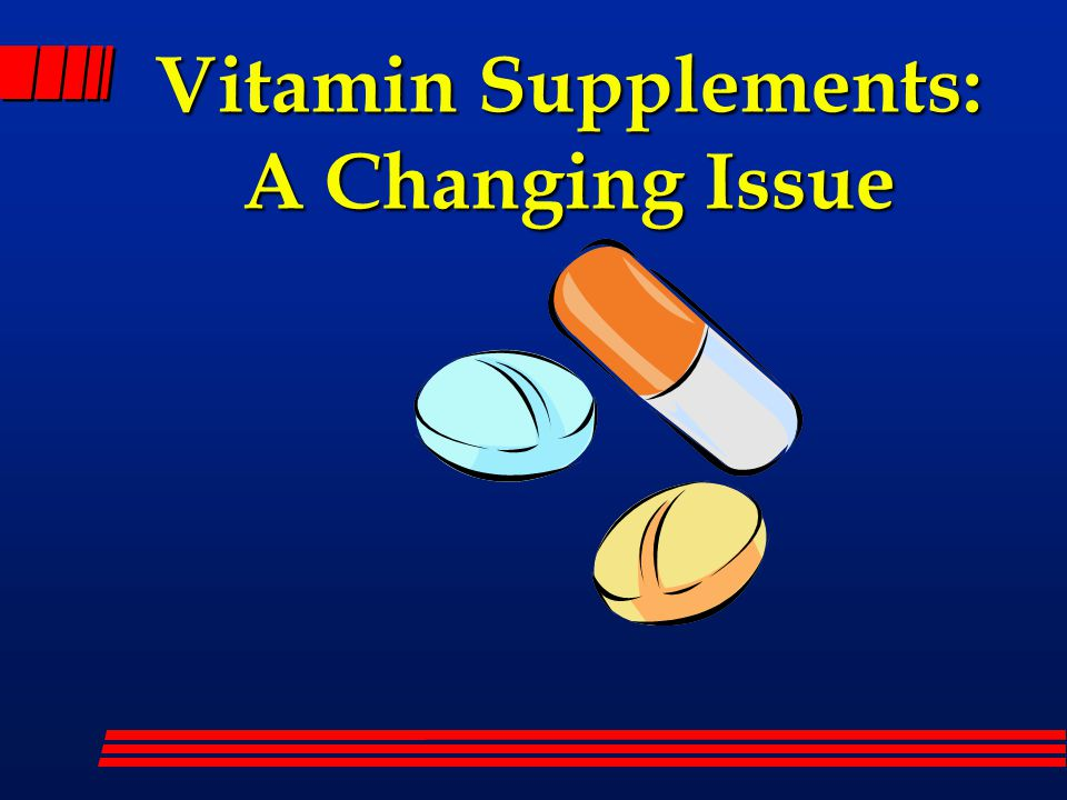 Vitamin Supplements: A Changing Issue