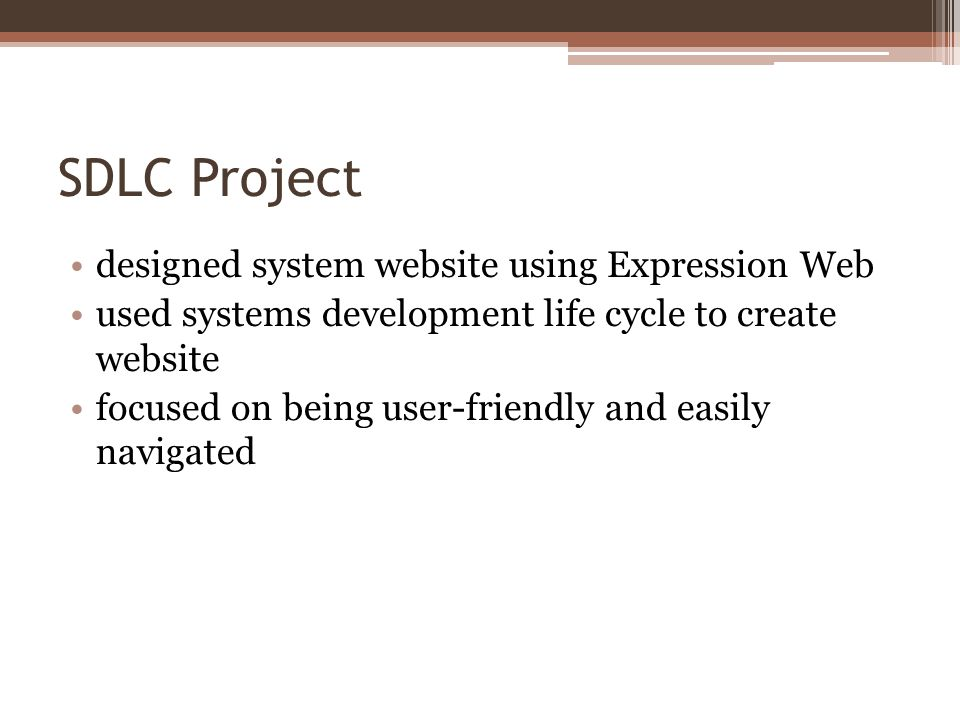 SDLC Project designed system website using Expression Web used systems development life cycle to create website focused on being user-friendly and easily navigated
