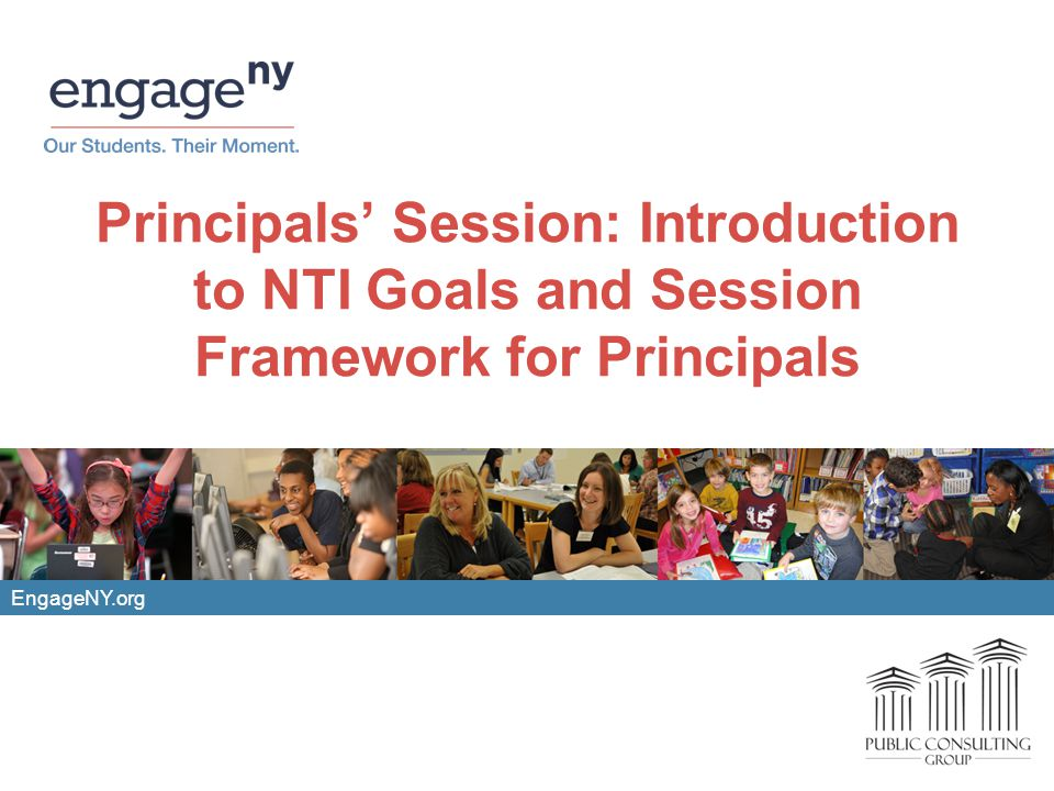 Principals Session: Introduction to NTI Goals and Session Framework for Principals EngageNY.org