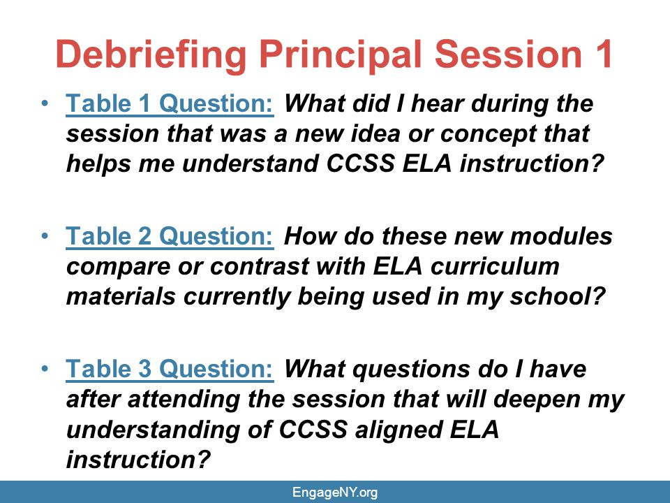 Debriefing Principal Session 1 Table 1 Question: What did I hear during the session that was a new idea or concept that helps me understand CCSS ELA instruction.