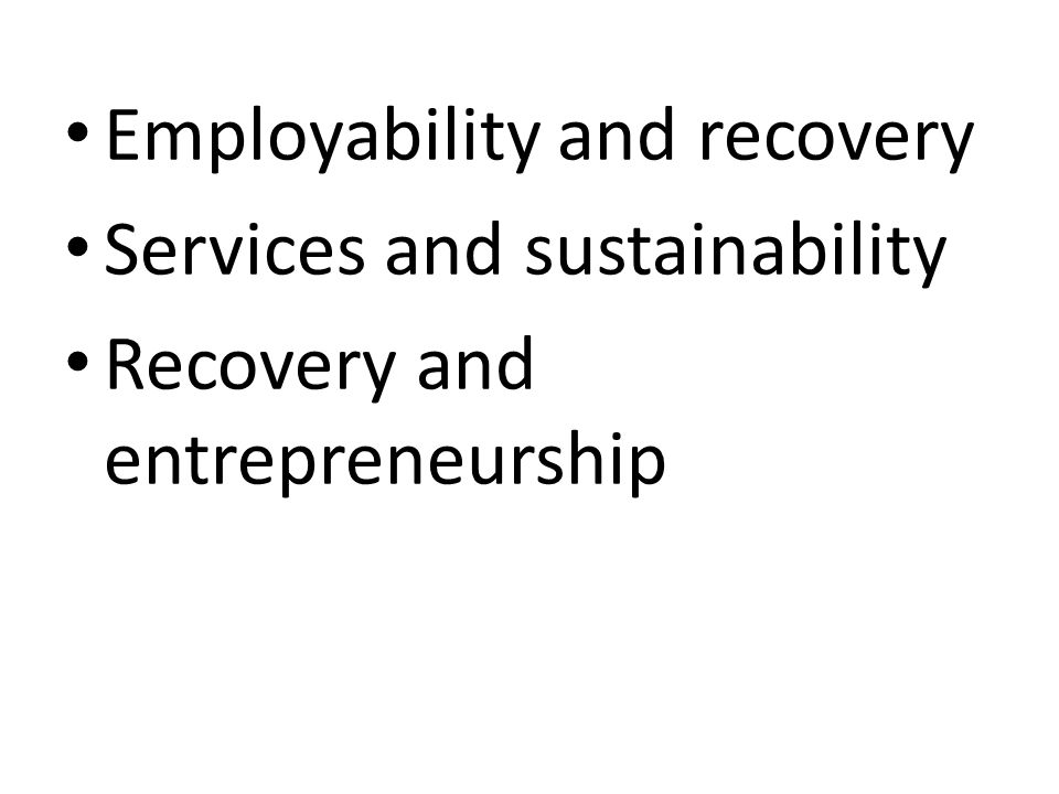 Employability and recovery Services and sustainability Recovery and entrepreneurship