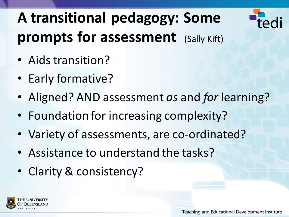 A transitional pedagogy: Some prompts for assessment (Sally Kift) Aids transition.