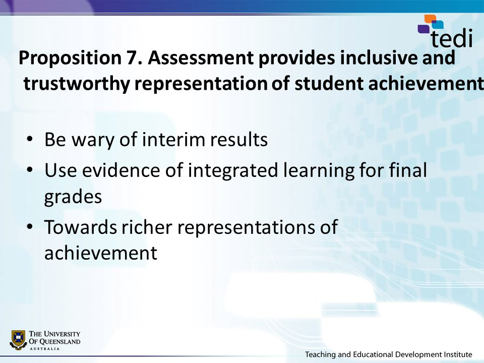 Proposition 7.Assessment provides inclusive and trustworthy representation of student achievement.
