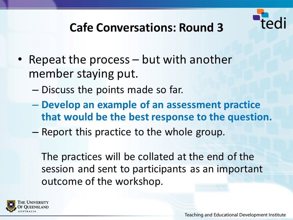 Cafe Conversations: Round 3 Repeat the process – but with another member staying put.