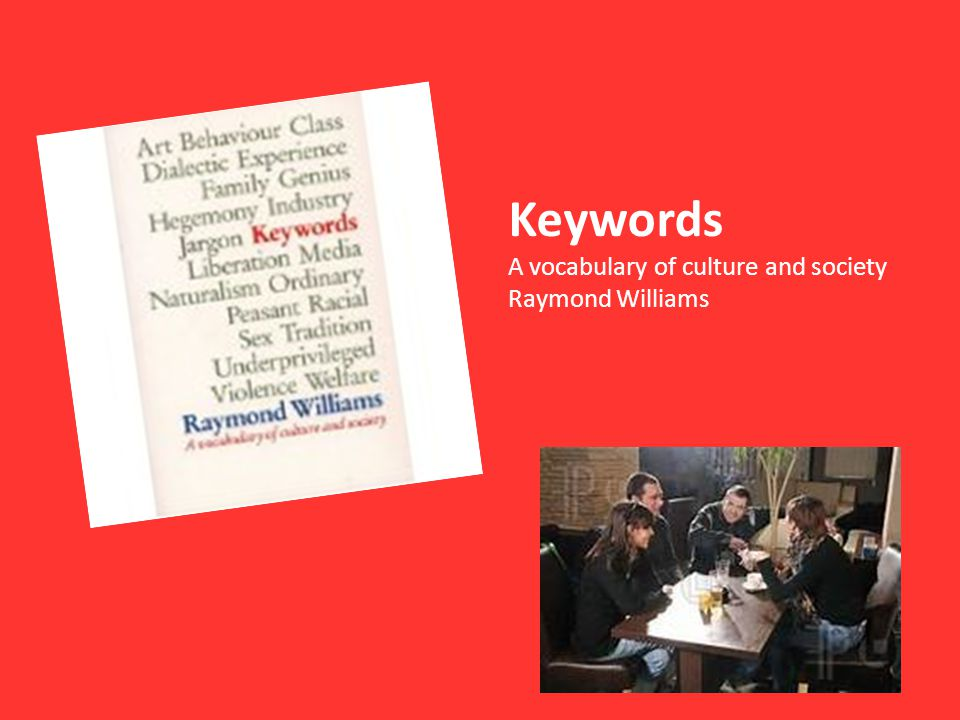 Keywords A vocabulary of culture and society Raymond Williams