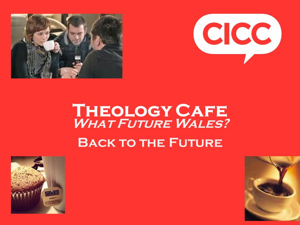 Theology Cafe What Future Wales Back to the Future