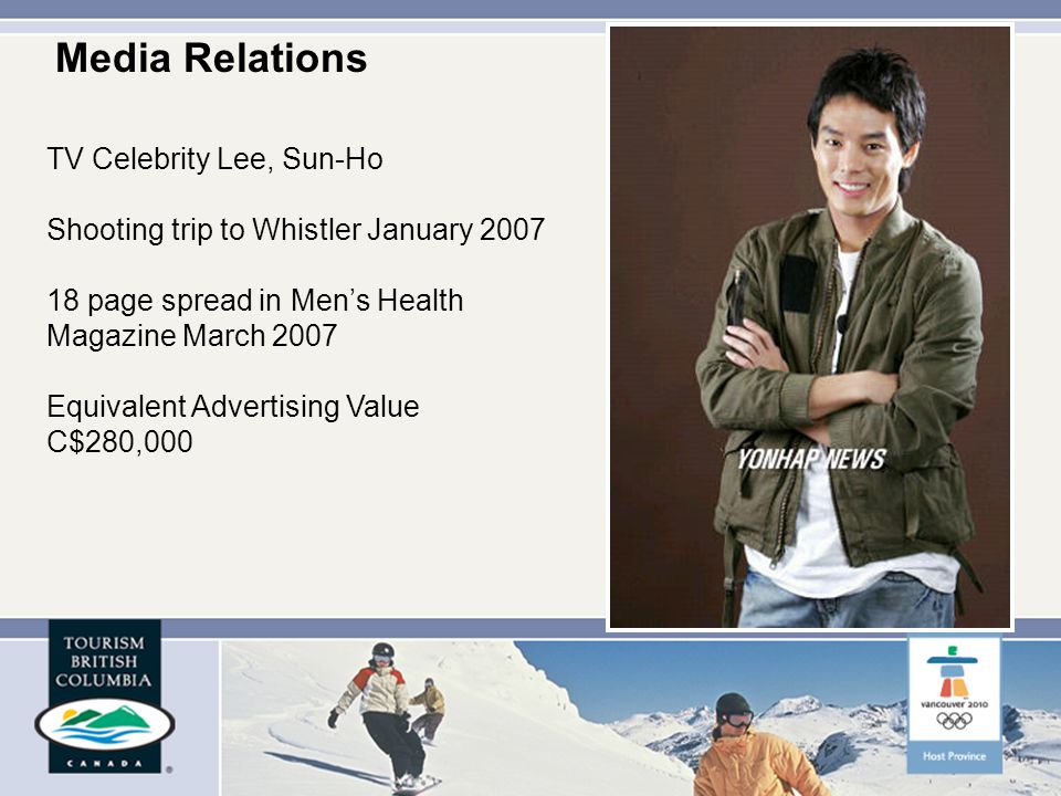 TV Celebrity Lee, Sun-Ho Shooting trip to Whistler January page spread in Mens Health Magazine March 2007 Equivalent Advertising Value C$280,000 Media Relations