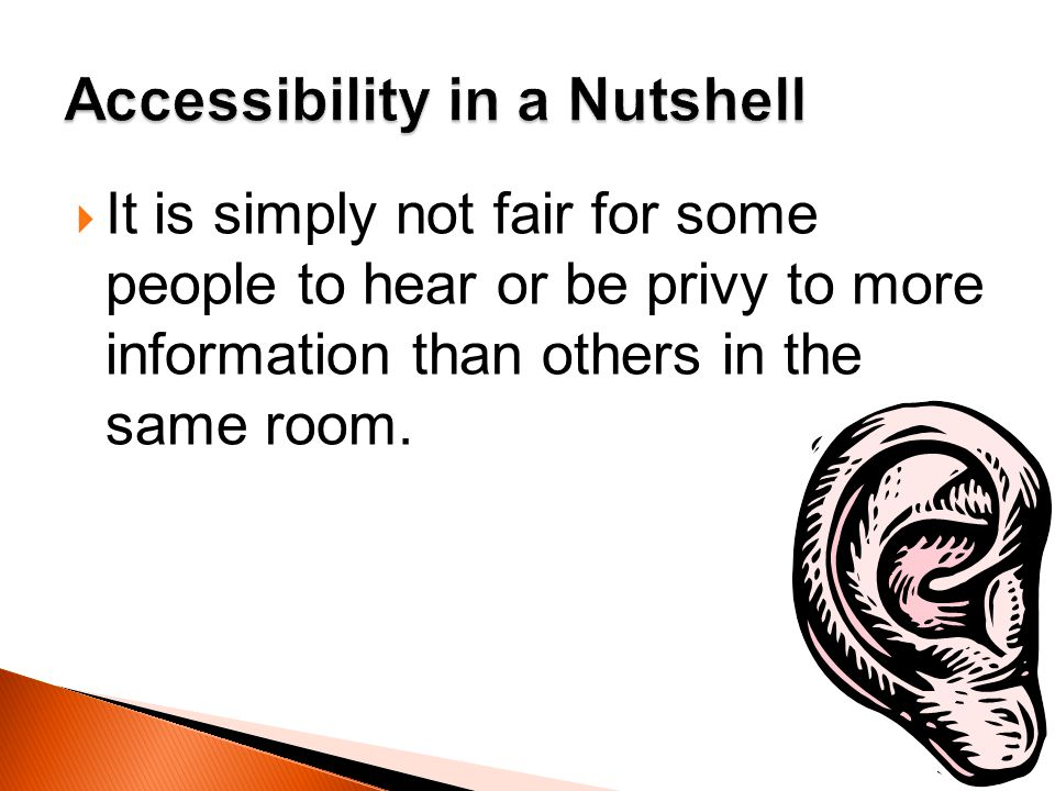 It is simply not fair for some people to hear or be privy to more information than others in the same room.