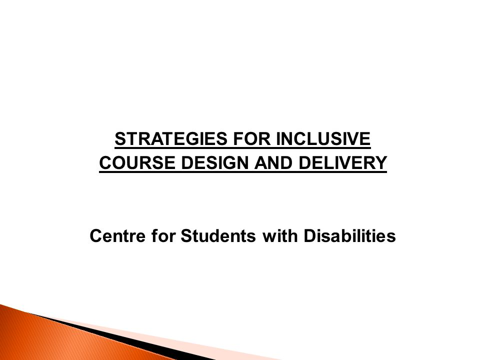 STRATEGIES FOR INCLUSIVE COURSE DESIGN AND DELIVERY Centre for Students with Disabilities