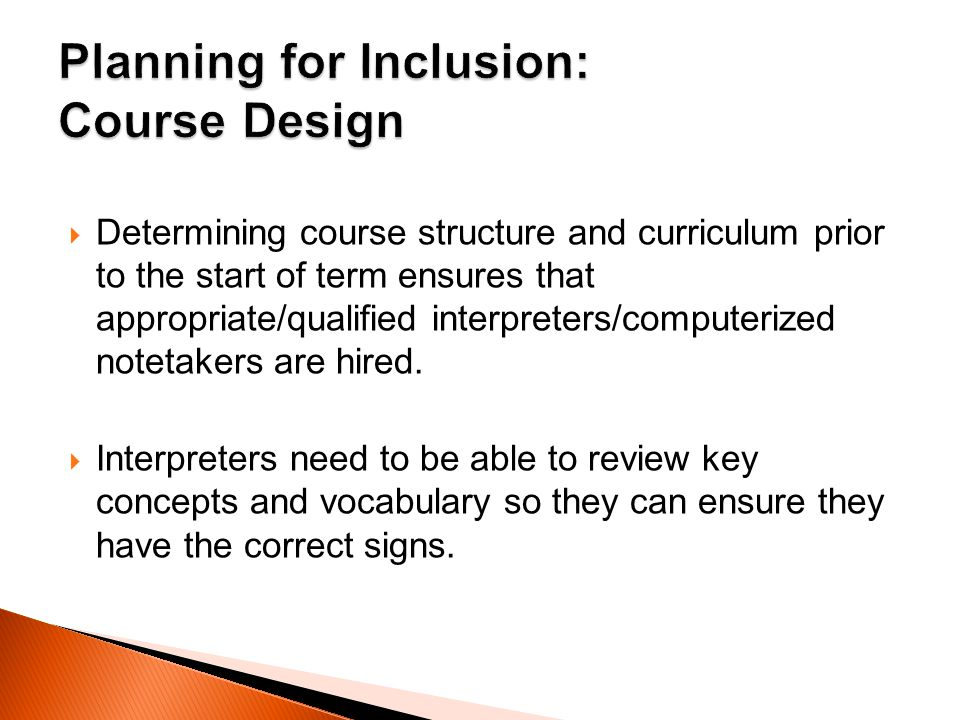 Determining course structure and curriculum prior to the start of term ensures that appropriate/qualified interpreters/computerized notetakers are hired.