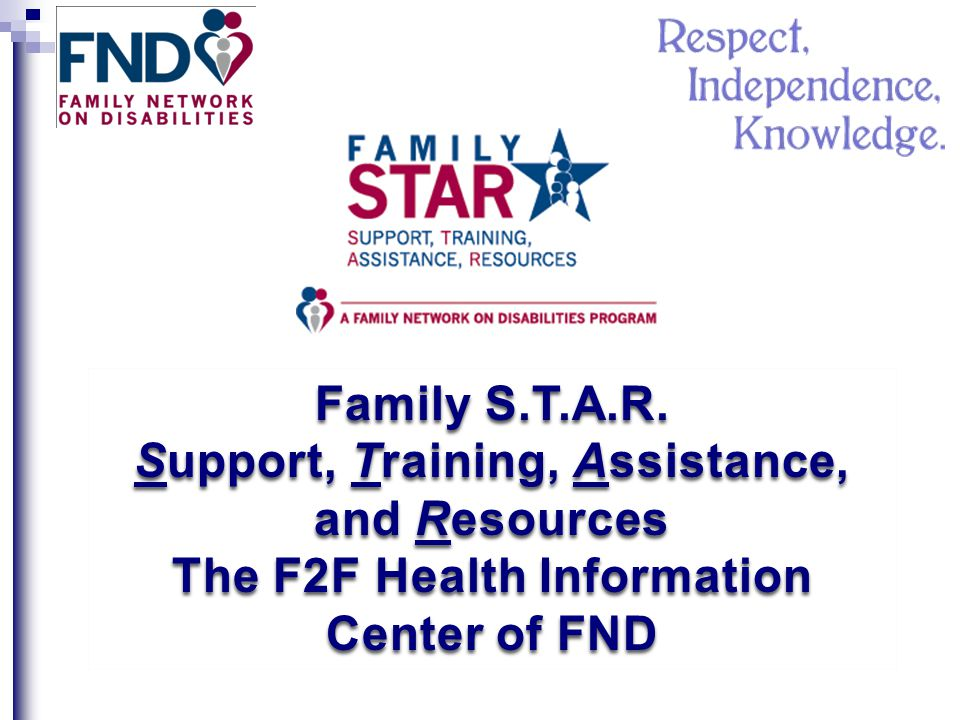 Family S.T.A.R. Support, Training, Assistance, and Resources The F2F Health Information Center of FND