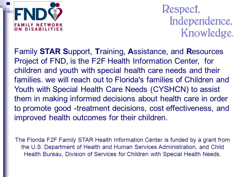 Family STAR Support, Training, Assistance, and Resources Project of FND, is the F2F Health Information Center, for children and youth with special hea