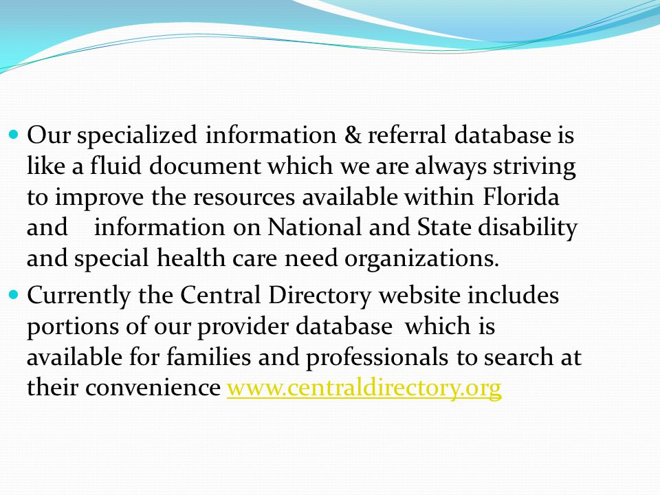 Our specialized information & referral database is like a fluid document which we are always striving to improve the resources available within Florid