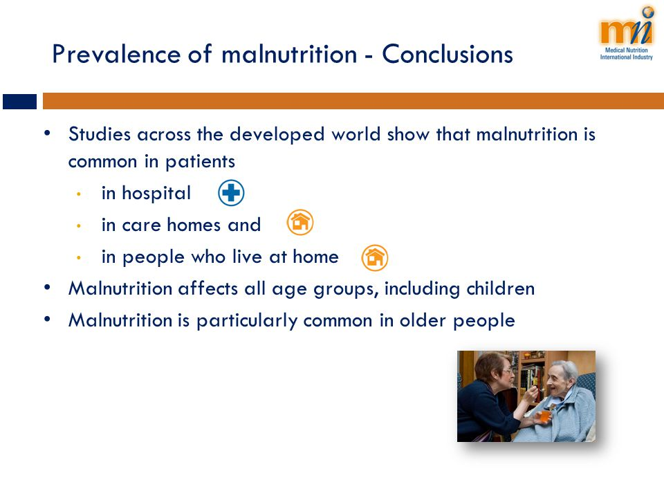 Prevalence of malnutrition - Conclusions Studies across the developed world show that malnutrition is common in patients in hospital in care homes and