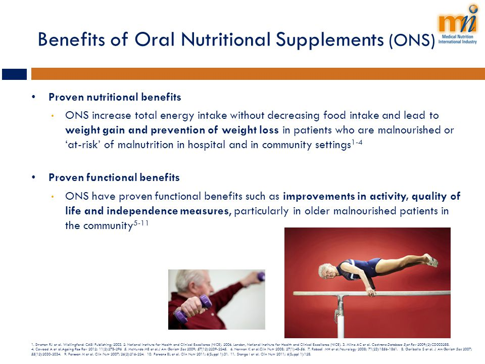 Benefits of Oral Nutritional Supplements (ONS) Proven nutritional benefits ONS increase total energy intake without decreasing food intake and lead to