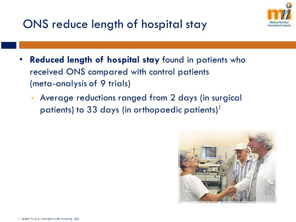 ONS reduce length of hospital stay Reduced length of hospital stay found in patients who received ONS compared with control patients (meta-analysis of