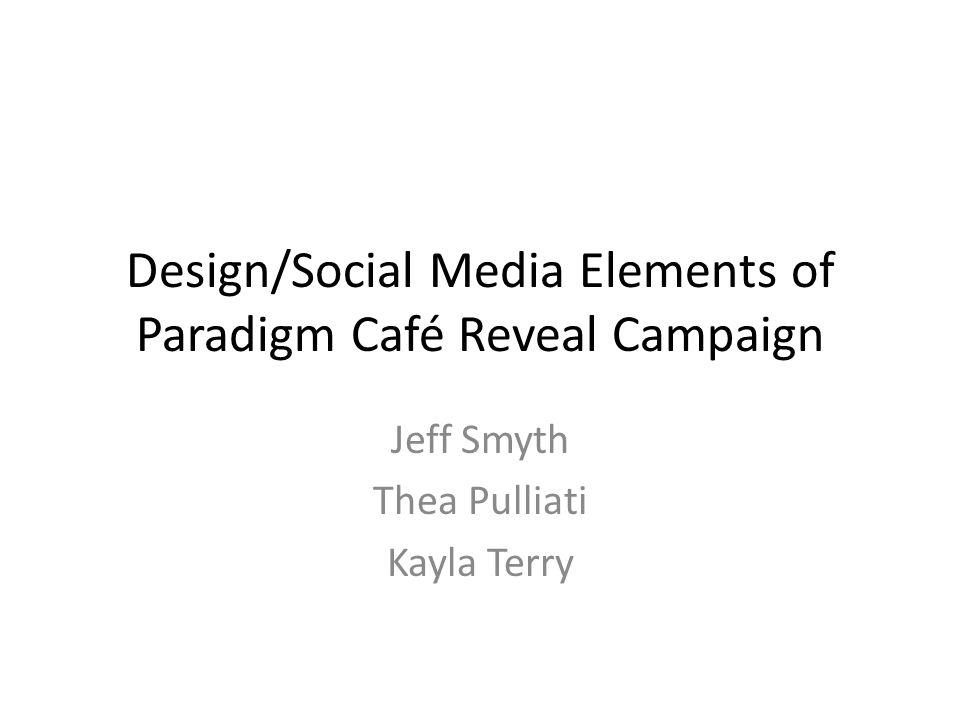 Design/Social Media Elements of Paradigm Café Reveal Campaign Jeff Smyth Thea Pulliati Kayla Terry