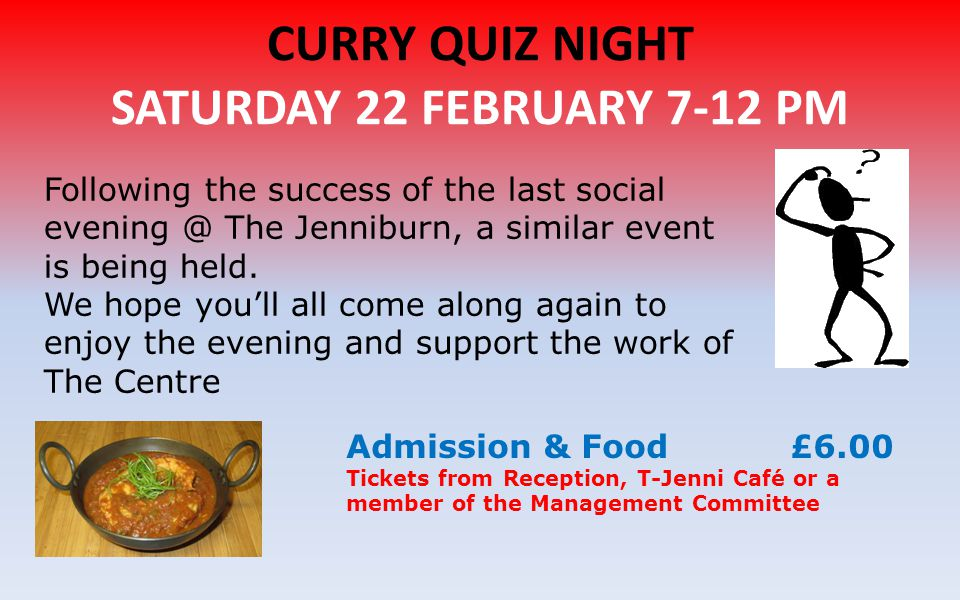 CURRY QUIZ NIGHT SATURDAY 22 FEBRUARY 7-12 PM Following the success of the last social evening @ The Jenniburn, a similar event is being held.