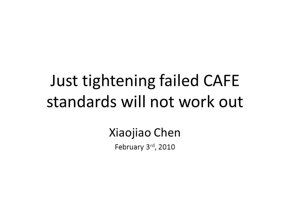 Just tightening failed CAFE standards will not work out Xiaojiao Chen February 3 rd, 2010