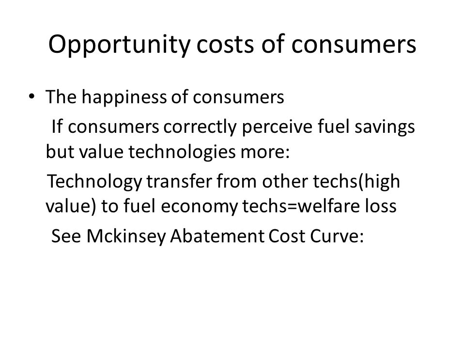 Opportunity costs of consumers The happiness of consumers If consumers correctly perceive fuel savings but value technologies more: Technology transfe
