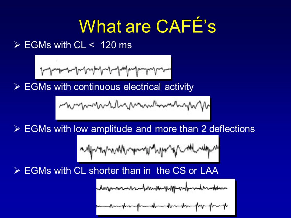 What are CAFÉs EGMs with CL < 120 ms EGMs with continuous electrical activity EGMs with low amplitude and more than 2 deflections EGMs with CL shorter
