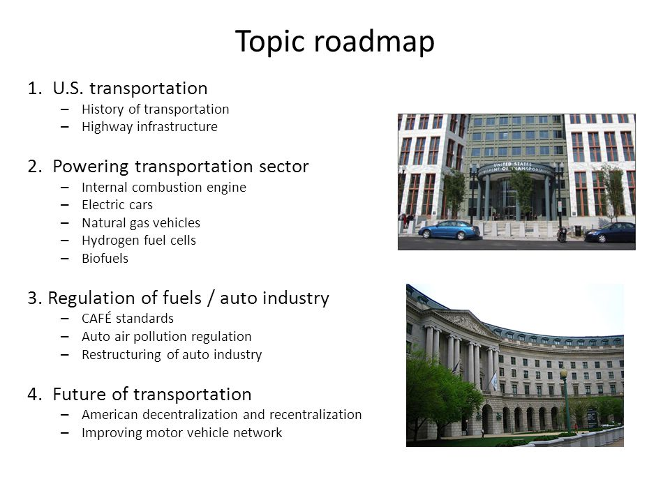 Topic roadmap 1.U.S. transportation – History of transportation – Highway infrastructure 2.Powering transportation sector – Internal combustion engine