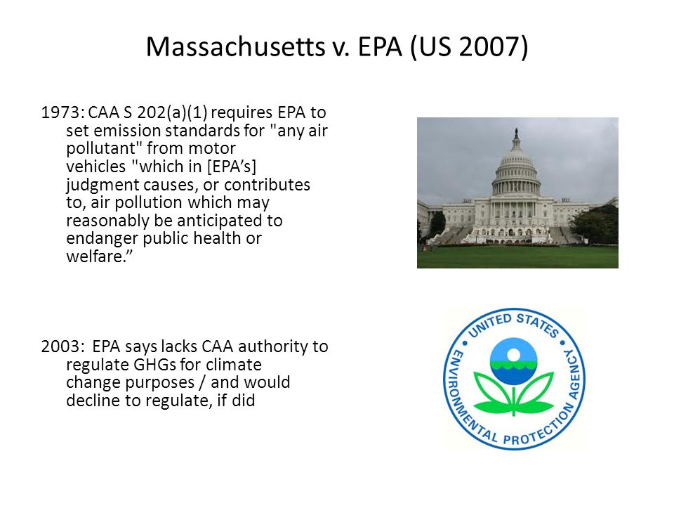Massachusetts v. EPA (US 2007) 1973: CAA S 202(a)(1) requires EPA to set emission standards for