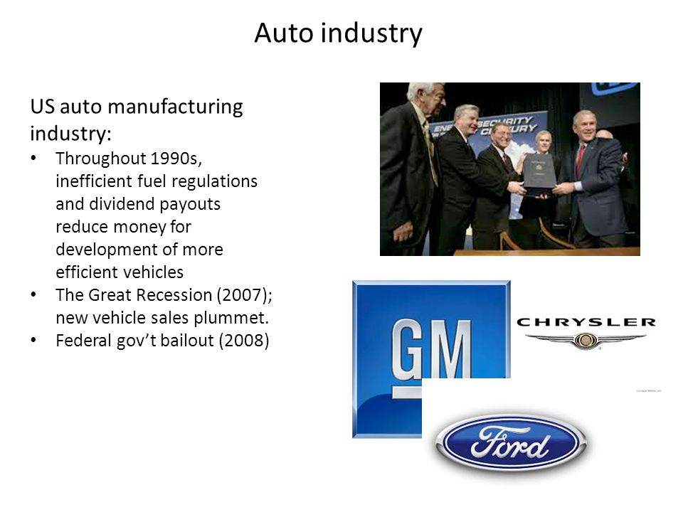 Auto industry US auto manufacturing industry: Throughout 1990s, inefficient fuel regulations and dividend payouts reduce money for development of more