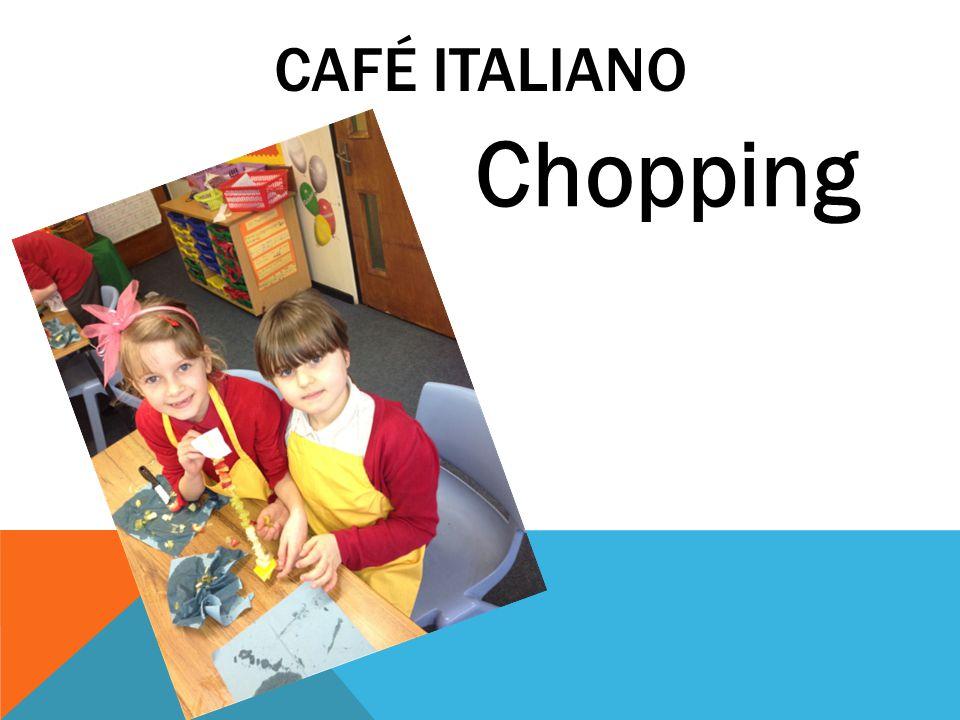 CAFÉ ITALIANO Chopping