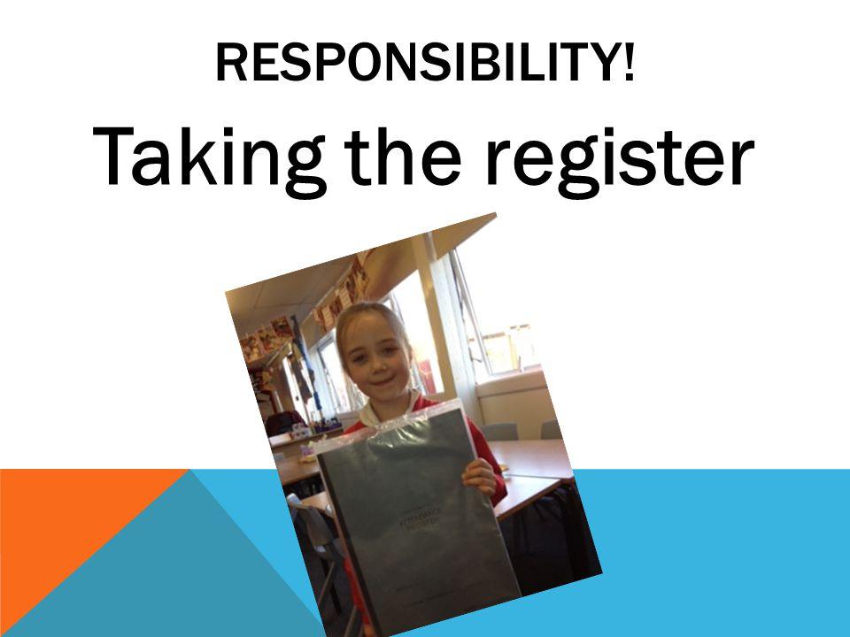 RESPONSIBILITY! Taking the register