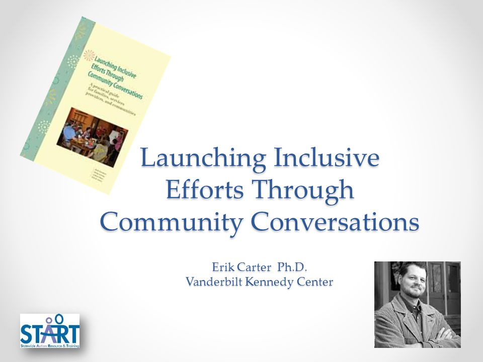 Launching Inclusive Efforts Through Community Conversations Erik Carter Ph.D.