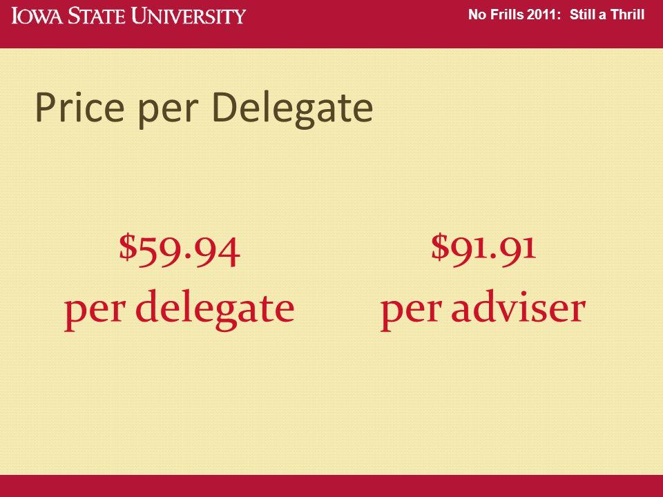 No Frills 2011: Still a Thrill Price per Delegate $59.94 per delegate $91.91 per adviser