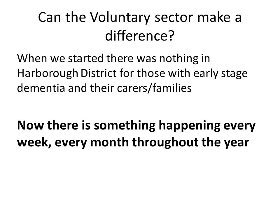 Can the Voluntary sector make a difference? When we started there was nothing in Harborough District for those with early stage dementia and their car