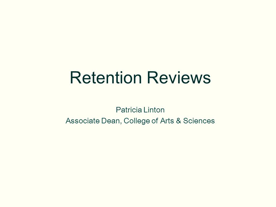Retention Reviews Patricia Linton Associate Dean, College of Arts & Sciences