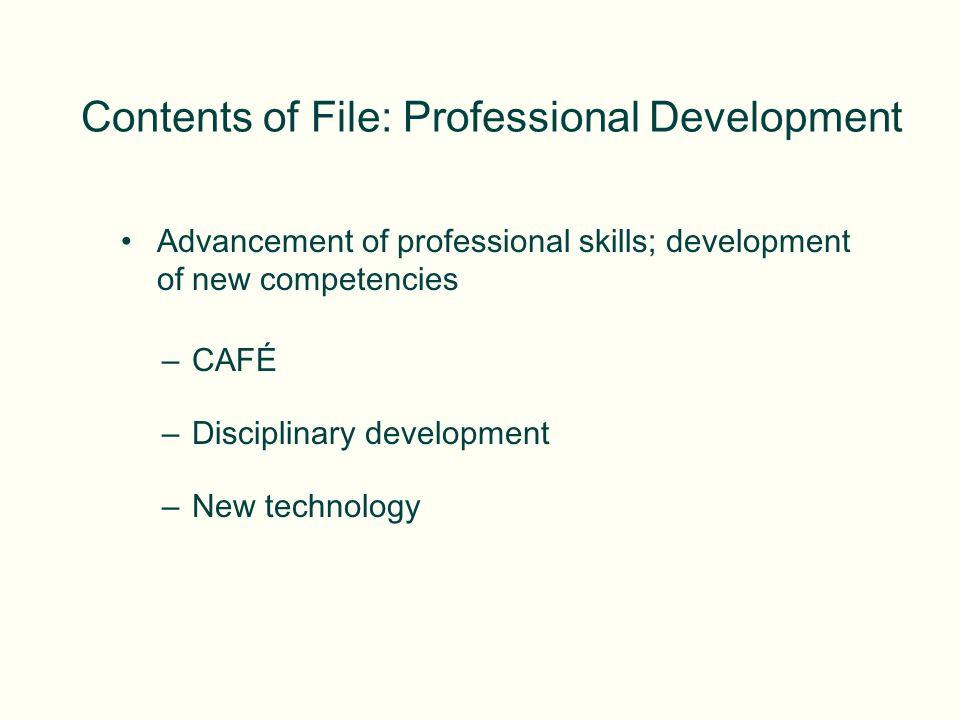 Contents of File: Professional Development Advancement of professional skills; development of new competencies –CAFÉ –Disciplinary development –New te