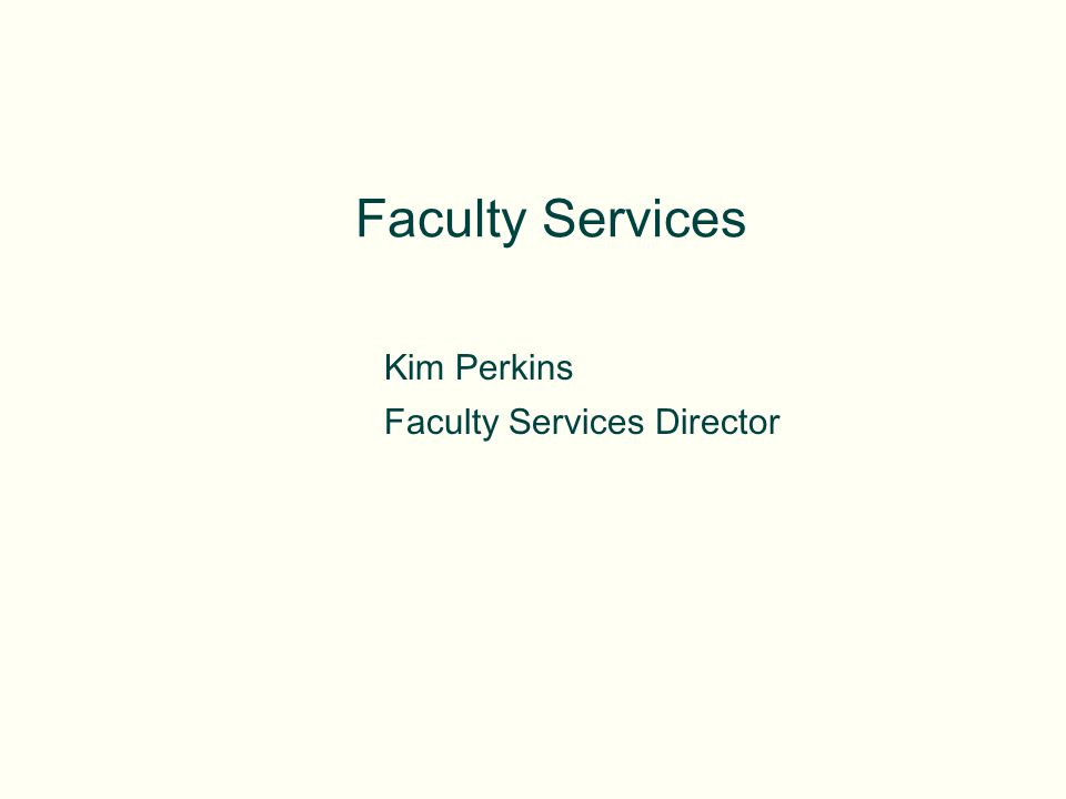 Faculty Services Kim Perkins Faculty Services Director